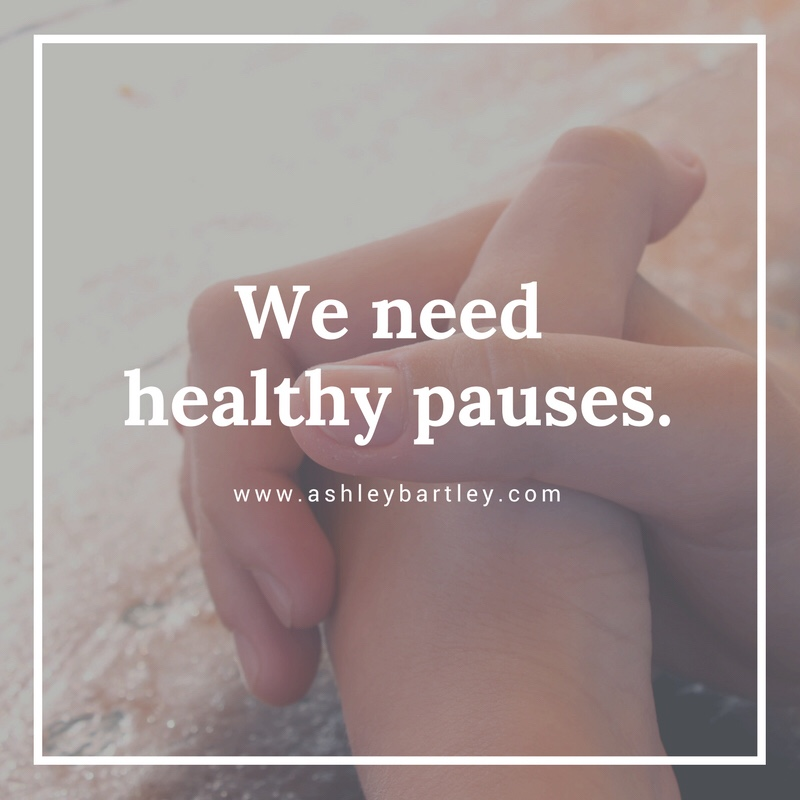 We need healthy pauses.