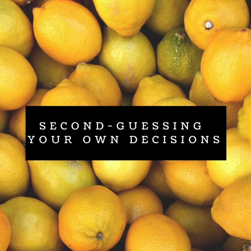 Second-guessing your decisions